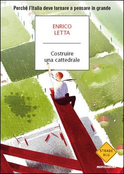 Costruire una cattredale - Enrico Letta