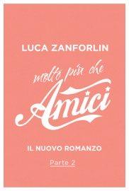 """""""Molto più che amici"""", il nuovo libro di Luca Zanforlin_parte2"""