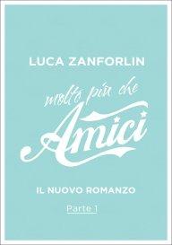 """""""Molto più che amici"""", il nuovo libro di Luca Zanforlin"""