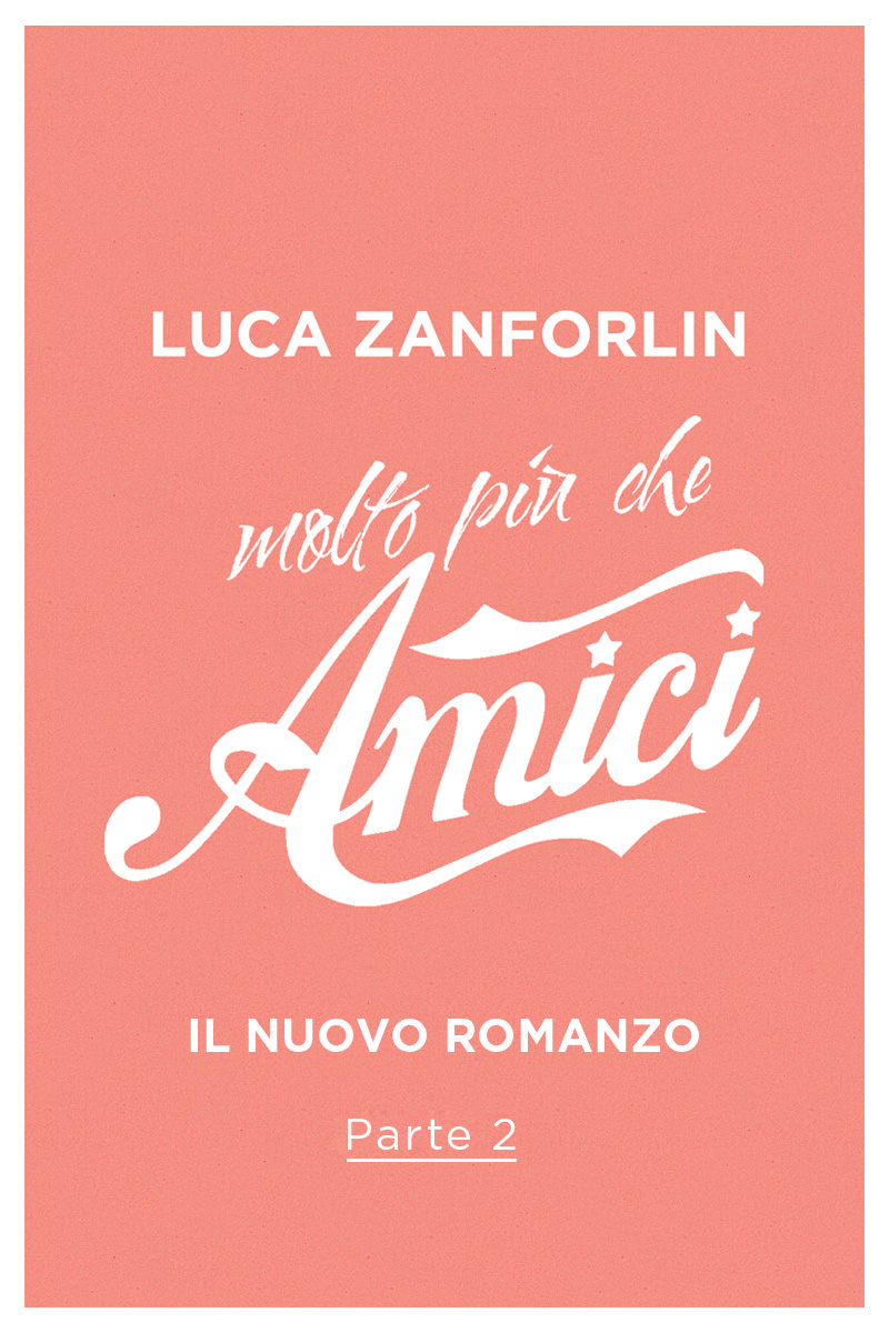 Molto pi che amici, il nuovo libro di Luca Zanforlin_parte2
