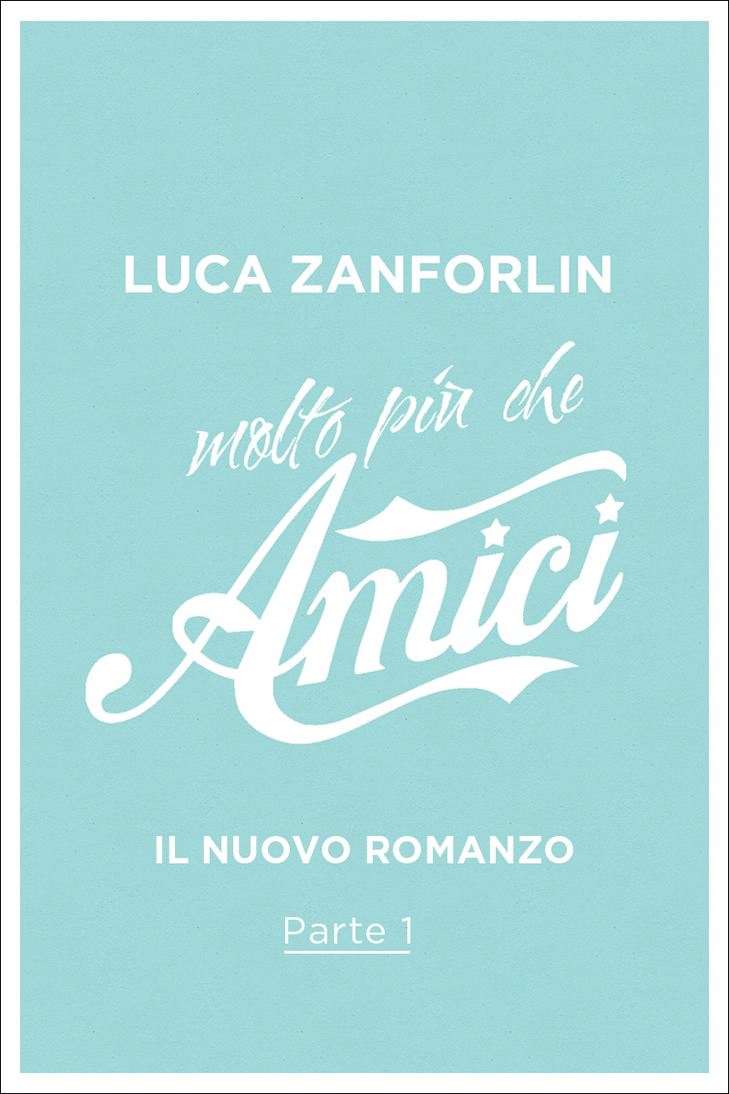 Molto pi che amici, il nuovo libro di Luca Zanforlin