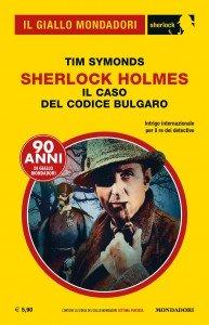 """Tim Symonds, """"Sherlock Holmes - Il caso del codice bulgaro"""", Il Giallo Mondadori Sherlock n. 59, Luglio 2019"""