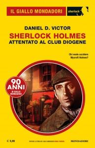 """Daniel D. Victor, """"Sherlock Holmes - Attentato al Club Diogene"""", Il Giallo Mondadori Sherlock, n. 61, settembre 2019"""