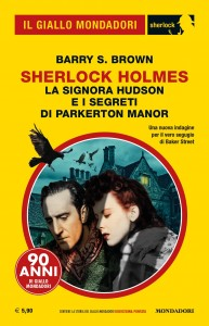 """Barry S. Brown, """"La Signora Hudson e i segreti di Parkerton Manor"""", Il Giallo Mondadori Sherlock n. 64, dicembre 2019"""