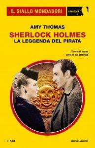 """Amy Thomas, """"Sherlock Holmes. La leggenda del pirata"""", Il Giallo Mondadori Sherlock n. 66, febbraio 2020"""