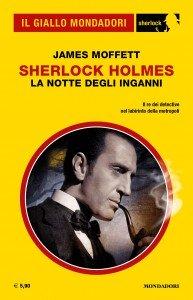 "James Moffett, ""Sherlock Holmes. La notte degli inganni"", Il Giallo Mondadori Sherlock n. 67, marzo 2020"