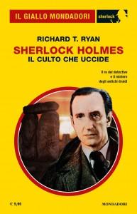 """Richard T. Ryan, """"Sherlock Holmes. Il culto che uccide"""", Il Giallo Mondadori Sherlock n. 70, giugno 2020"""