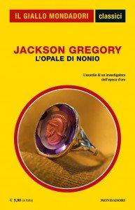 """Jackson Gregory, """"L'Opale di Nonio"""", Classici del Giallo Mondadori n. 1434, luglio 2020"""