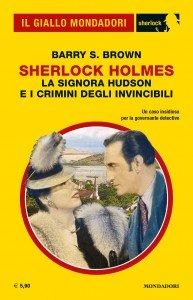 """Barry S. Brown, """"La signora Hudson e i crimini degli invincibili"""", Il Giallo Mondadori Sherlock n. 71, luglio 2020"""