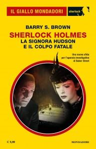 """Barry S. Brown, """"Sherlock Holmes. La signora Hudson e il colpo fatale"""", Il Giallo Mondadori Sherlock 75, novembre 2020"""