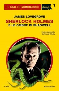 """James Lovegrove, """"Sherlock Holmes e le ombre di Shadwell"""", Il Giallo Mondadori Sherlock n.77, gennaio 2021"""