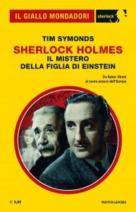 """Tim Symonds, """"Sherlock Holmes. Il mistero della figlia di Einstein"""", Il Giallo Mondadori Sherlock n. 78, febbraio 2021"""