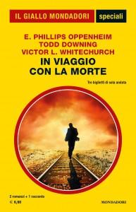 """Edward Phillips Oppenheim, Todd Downing, Victor L. Whitechurch, """"In viaggio con la morte"""", Gli Speciali del Giallo n. 97, marzo 2021"""