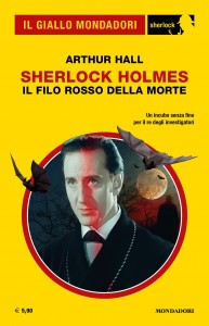 """Arthur Hall, """"Sherlock Holmes. Il filo rosso della morte"""", Il Giallo Mondadori Sherlock n. 80, aprile 2021"""