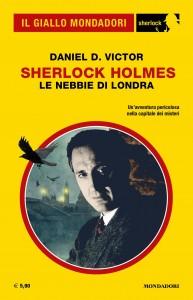 """Daniel D. Victor, """"Sherlock Holmes. Le nebbie di Londra"""", Il Giallo Mondadori Sherlock n. 83, luglio 2021"""