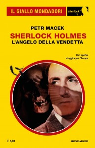 "Petr Macek, ""Sherlock Holmes. L'angelo della vendetta"", Il Giallo Mondadori Sherlock n. 84, agosto 2021"