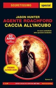 """Jason Hunter, """"Agente Roachford - Caccia all'incubo"""" , Segretissimo Special 45, agosto 2020"""