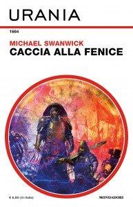 """Mike Swanwick, """"Caccia alla Fenice"""", Urania n. 1664, marzo 2019"""