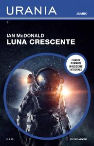 "Ian McDonald, ""Luna crescente"", Urania Jumbo n. 6"