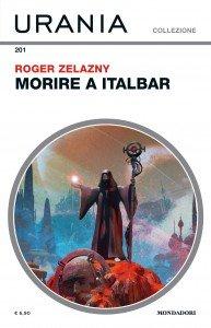 "Roger Zelazny, ""Morire a Italbar"", Urania Collezione n. 201, ottobre 2019"