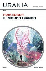 """Frank Herbert, """"Il morbo bianco"""", Urania Collezione n. 203, dicembre 2019"""