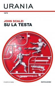 "John Scalzi, ""Su la testa"", Urania n.1673, dicembre 2019"