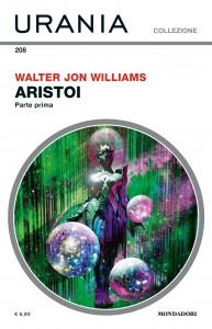 """Walter Jon Williams, """"Aristoi - Prima parte"""", Urania Collezione n. 208, maggio 2020"""