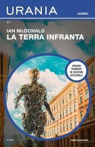 """Ian McDonald, """"La Terra infranta"""", Urania Jumbo n. 11, maggio 2020"""