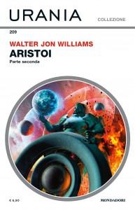"""Walter Jon Williams, """"Aristoi - Parte seconda"""", Urania Collezione n. 209, giugno 2020"""