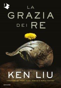 """Ken Liu """"La grazia dei re"""""""