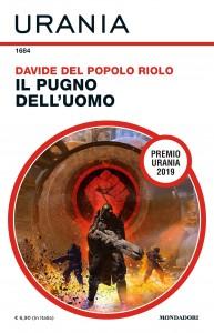 """Davide Del Popolo Riolo, """"Il pugno dell'uomo"""", Urania n. 1684, novembre 2020"""