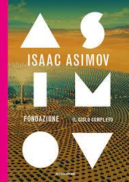 """Isaac Asimov """"Fondazione – Il Ciclo Completo"""""""