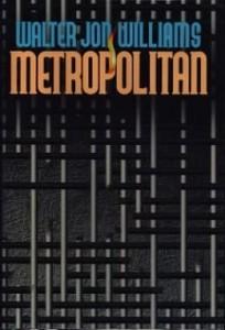 "Walter Jon Williams, ""Metropolitan"""