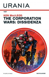 "Ken MacLeod, ""The Corporation Wars: Dissidenza"", Urania n. 1687, febbraio 2021"