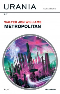 """Walter Jon Williams, """"Metropolitan"""", Urania Collezione 217, febbraio 2021"""