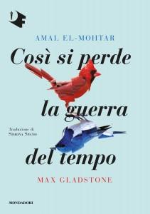 "Amal El-Mohtar, Max Gladstone, ""Così si perde la guerra del tempo"""