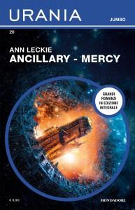 "Ann Leckie, ""Ancillary - Mercy"", Urania Jumbo n, 20, giugno 2021"